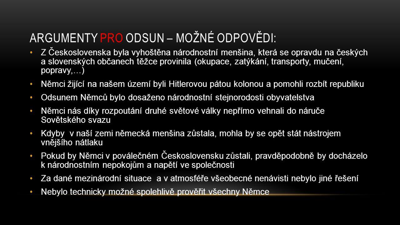 ARGUMENTY PRO ODSUN – MOŽNÉ ODPOVĚDI: Z Československa byla vyhoštěna národnostní menšina, která se opravdu na českých a slovenských občanech těžce pr