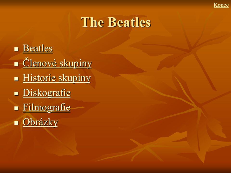 The Beatles Beatles Beatles Beatles Členové skupiny Členové skupiny Členové skupiny Členové skupiny Historie skupiny Historie skupiny Historie skupiny