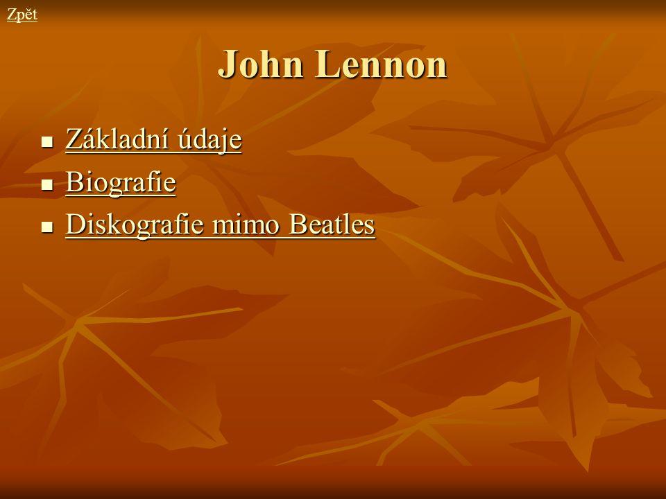 John Lennon Základní údaje Základní údaje Základní údaje Základní údaje Biografie Biografie Biografie Diskografie mimo Beatles Diskografie mimo Beatle