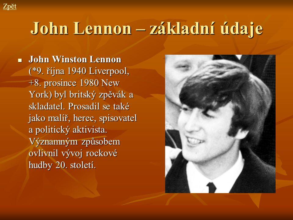 John Lennon – základní údaje John Winston Lennon (*9. října 1940 Liverpool, +8. prosince 1980 New York) byl britský zpěvák a skladatel. Prosadil se ta