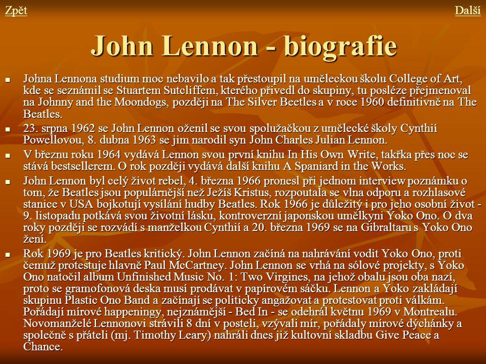 John Lennon - biografie Johna Lennona studium moc nebavilo a tak přestoupil na uměleckou školu College of Art, kde se seznámil se Stuartem Sutcliffem,