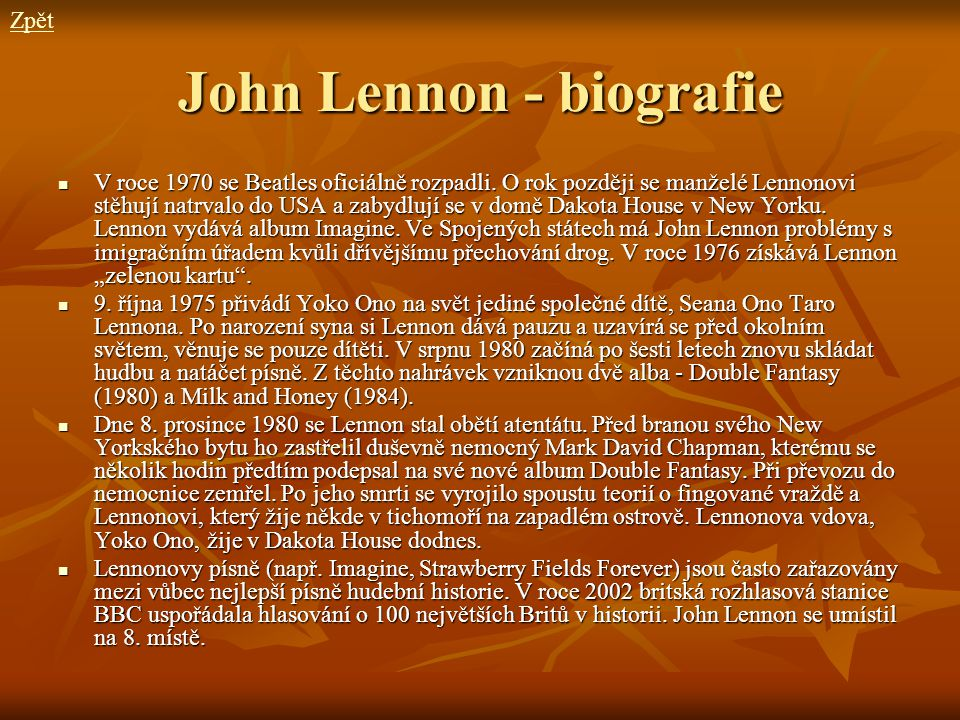 John Lennon - biografie V roce 1970 se Beatles oficiálně rozpadli. O rok později se manželé Lennonovi stěhují natrvalo do USA a zabydlují se v domě Da