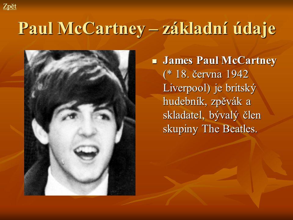 Paul McCartney – základní údaje James Paul McCartney (* 18. června 1942 Liverpool) je britský hudebník, zpěvák a skladatel, bývalý člen skupiny The Be