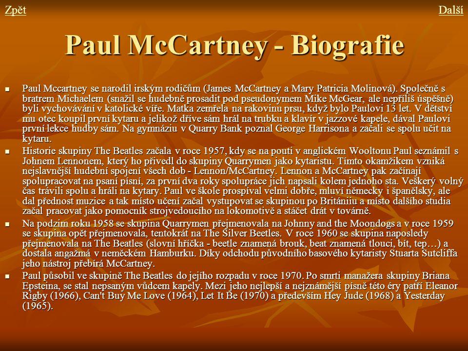 Paul McCartney - Biografie Paul Mccartney se narodil irským rodičům (James McCartney a Mary Patricia Molinová). Společně s bratrem Michaelem (snažil s