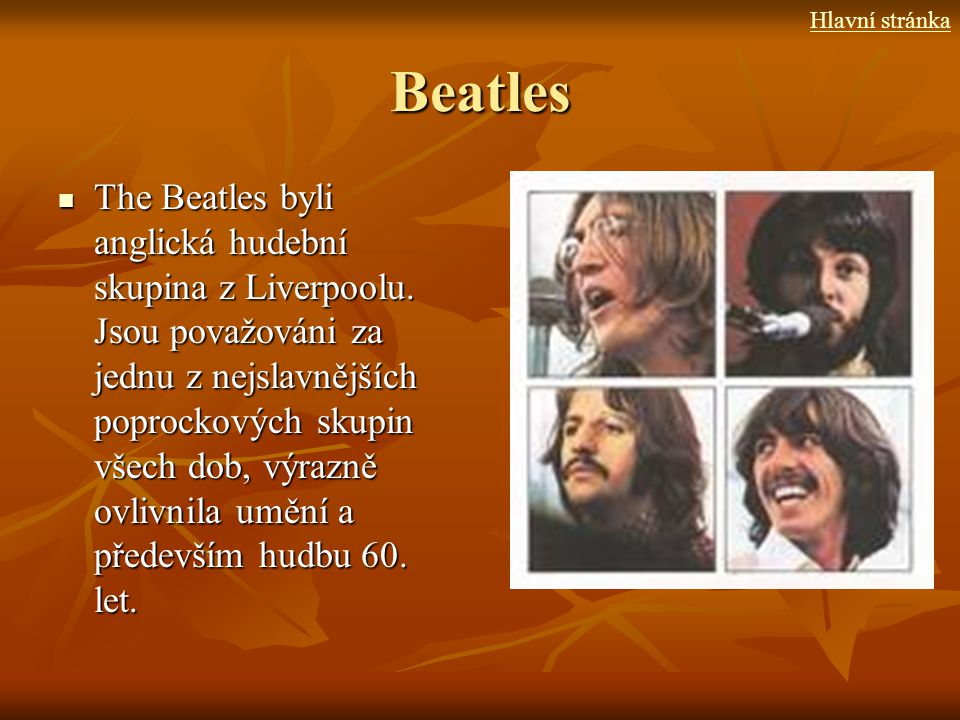 Členové skupiny John Lennon John Lennon John Lennon John Lennon Paul McCartney Paul McCartney Paul McCartney Paul McCartney George Harrison George Harrison George Harrison George Harrison Ringo Starr Ringo Starr Ringo Starr Ringo Starr Brian Epstein (manažer) Brian Epstein (manažer) Brian Epstein (manažer) Brian Epstein (manažer) George Martin (producent) George Martin (producent) George Martin (producent) George Martin (producent) Hlavní stránka
