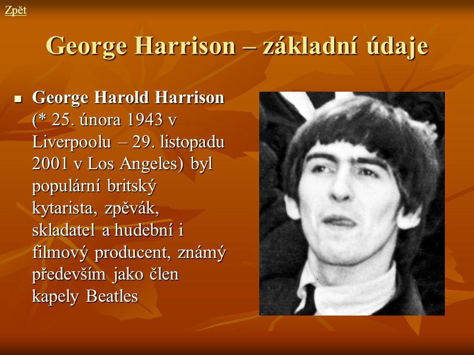 George Harrison – základní údaje George Harold Harrison (* 25. února 1943 v Liverpoolu – 29. listopadu 2001 v Los Angeles) byl populární britský kytar