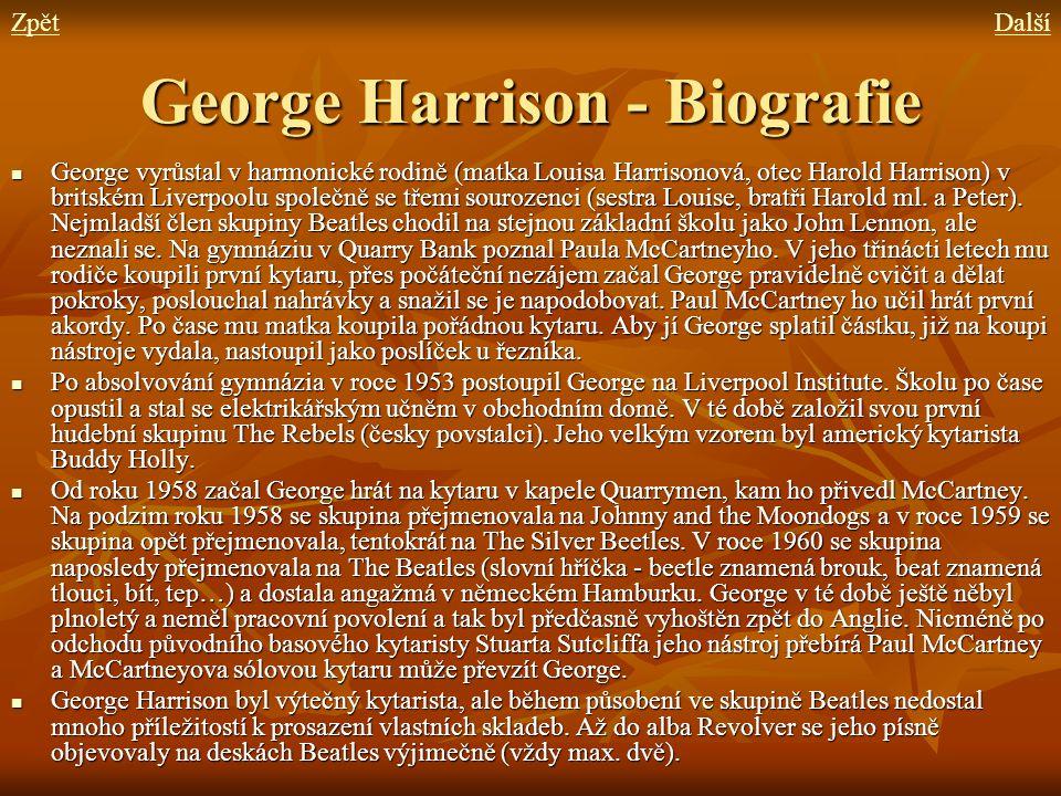 George Harrison - Biografie George vyrůstal v harmonické rodině (matka Louisa Harrisonová, otec Harold Harrison) v britském Liverpoolu společně se tře