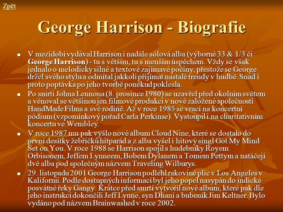 George Harrison - Biografie V mezidobí vydával Harrison i nadále sólová alba (výborné 33 & 1/3 či George Harrison) - tu s větším, tu s menším úspěchem
