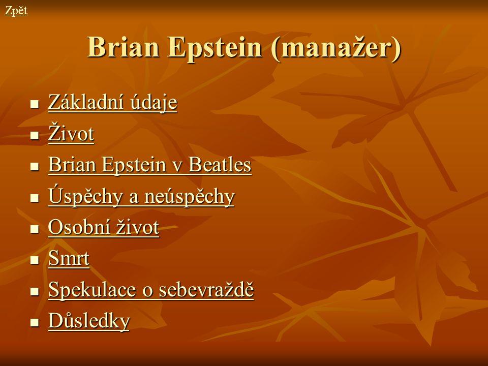 Brian Epstein (manažer) Základní údaje Základní údaje Základní údaje Základní údaje Život Život Život Brian Epstein v Beatles Brian Epstein v Beatles
