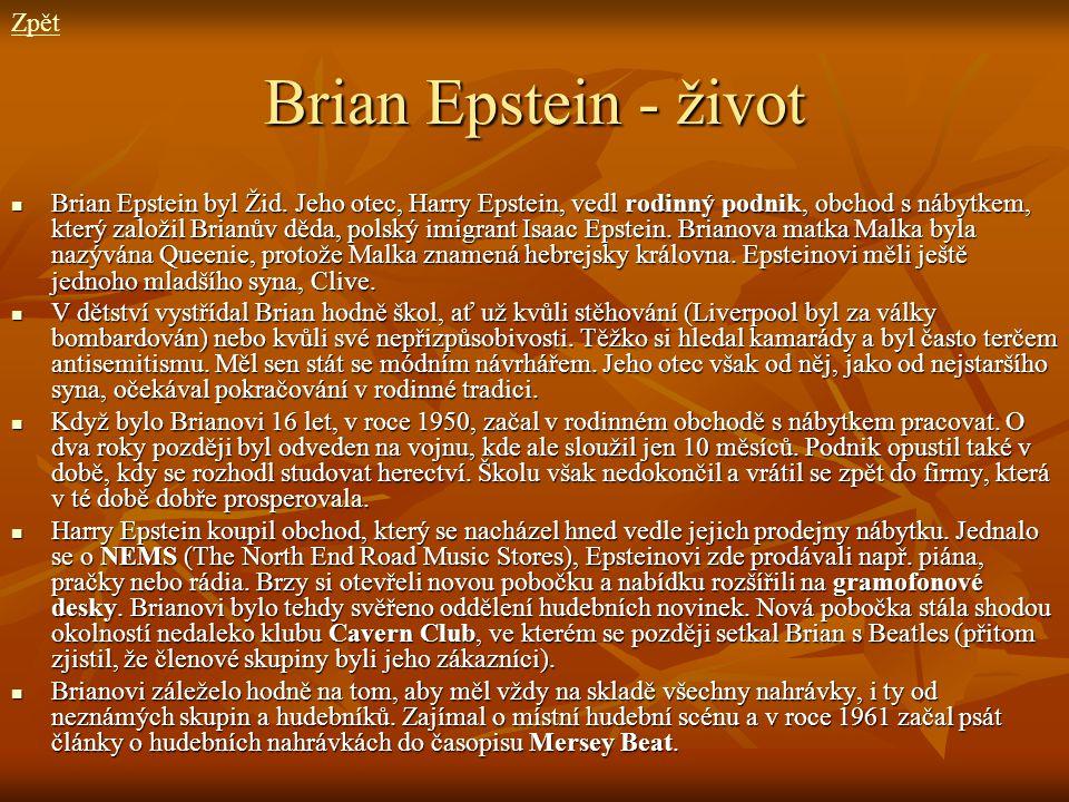 Brian Epstein - život Brian Epstein byl Žid. Jeho otec, Harry Epstein, vedl rodinný podnik, obchod s nábytkem, který založil Brianův děda, polský imig