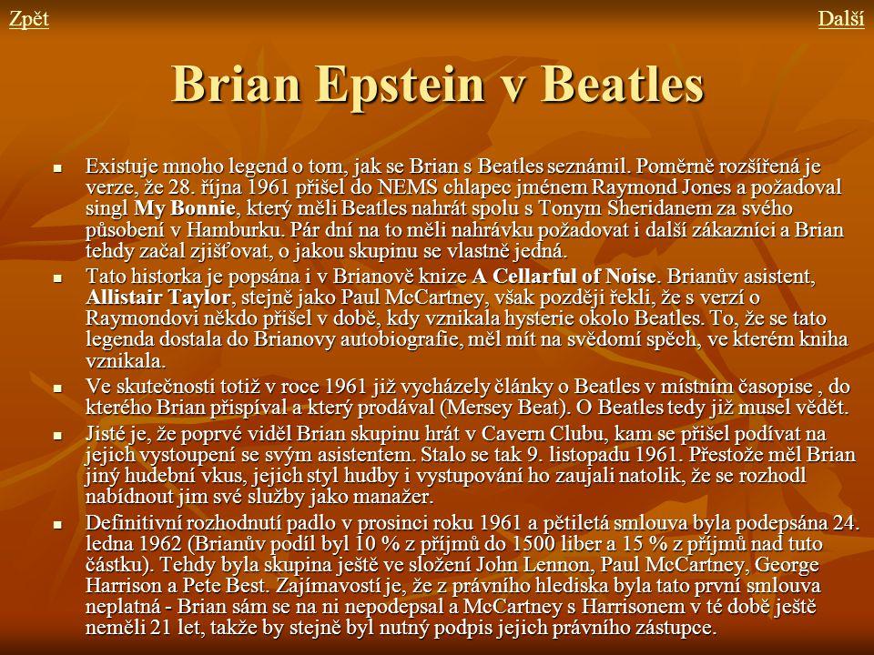 Brian Epstein v Beatles Existuje mnoho legend o tom, jak se Brian s Beatles seznámil. Poměrně rozšířená je verze, že 28. října 1961 přišel do NEMS chl