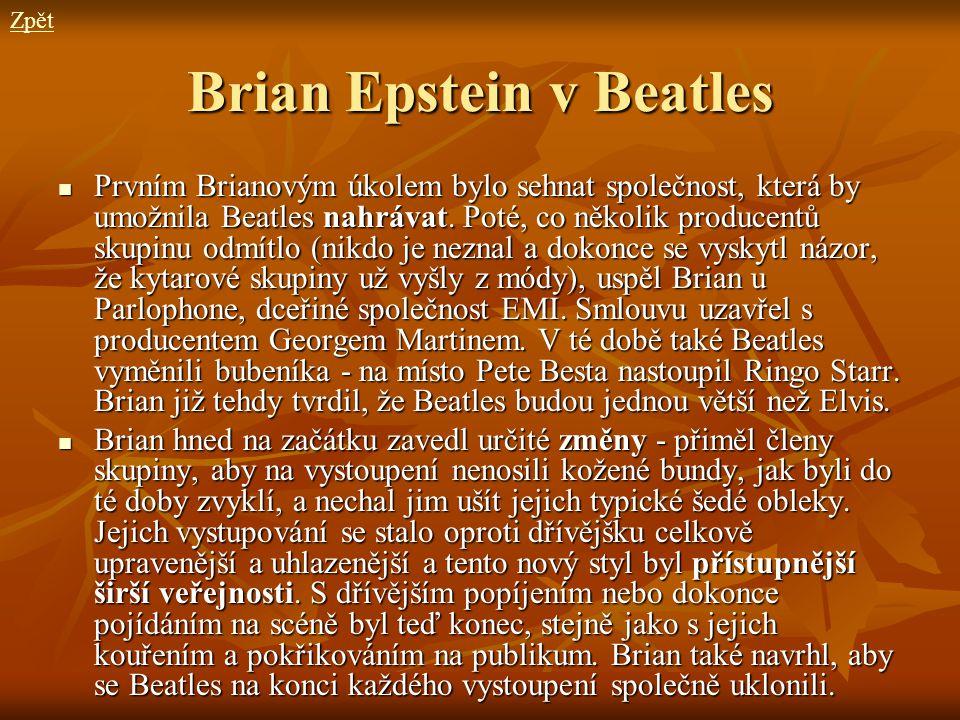 Brian Epstein v Beatles Prvním Brianovým úkolem bylo sehnat společnost, která by umožnila Beatles nahrávat. Poté, co několik producentů skupinu odmítl