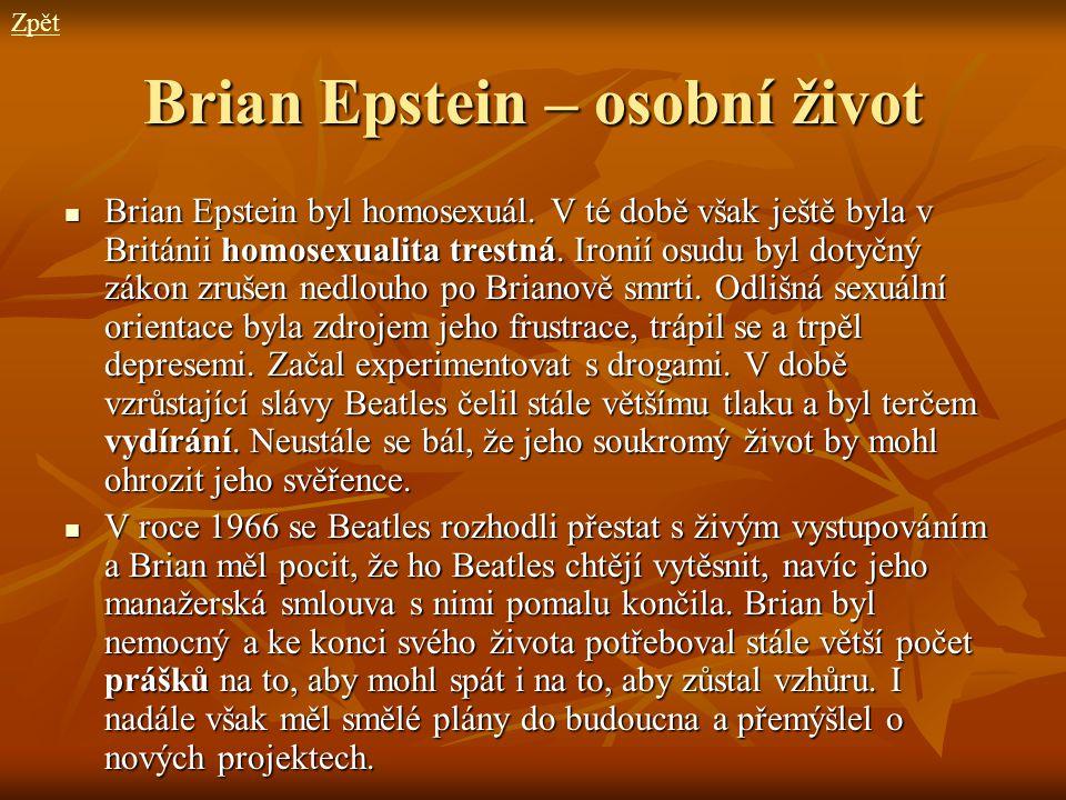 Brian Epstein – osobní život Brian Epstein byl homosexuál. V té době však ještě byla v Británii homosexualita trestná. Ironií osudu byl dotyčný zákon