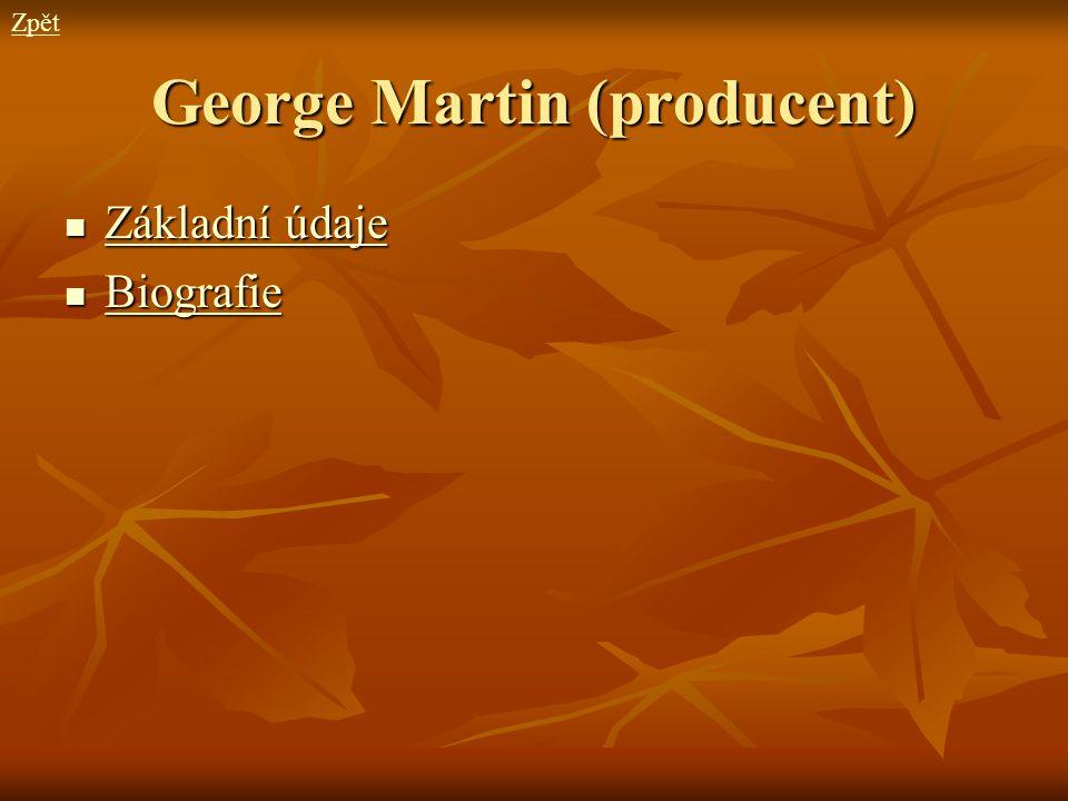 George Martin (producent) Základní údaje Základní údaje Základní údaje Základní údaje Biografie Biografie Biografie Zpět