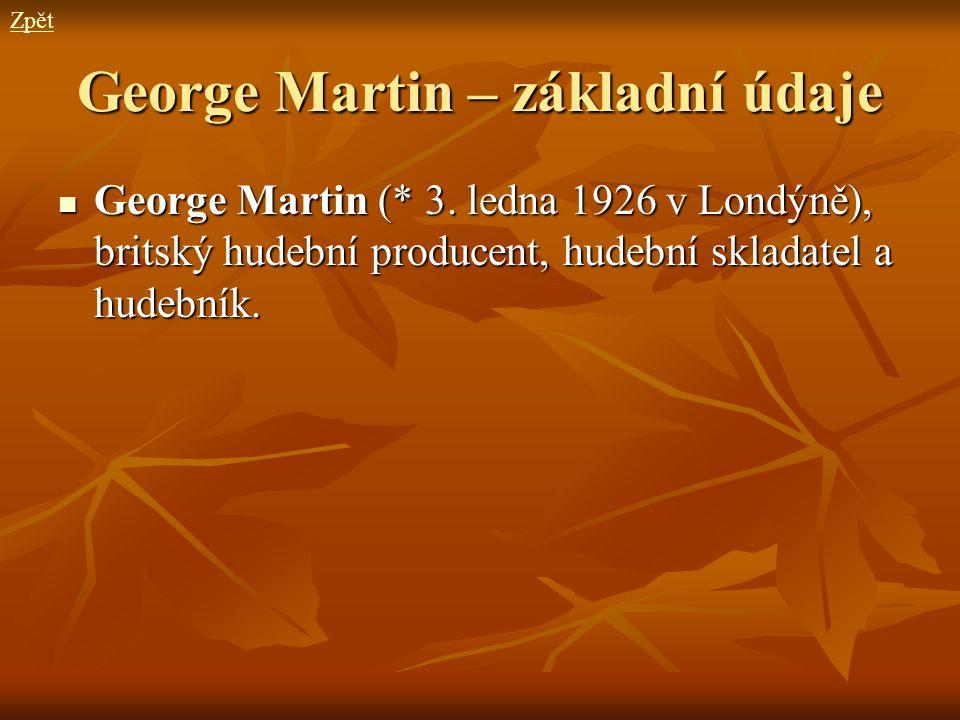 George Martin – základní údaje George Martin (* 3. ledna 1926 v Londýně), britský hudební producent, hudební skladatel a hudebník. George Martin (* 3.