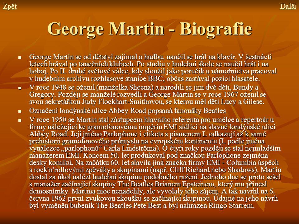 George Martin - Biografie George Martin se od dětství zajímal o hudbu, naučil se hrál na klavír. V šestnácti letech hrával po tanečních klubech. Po st