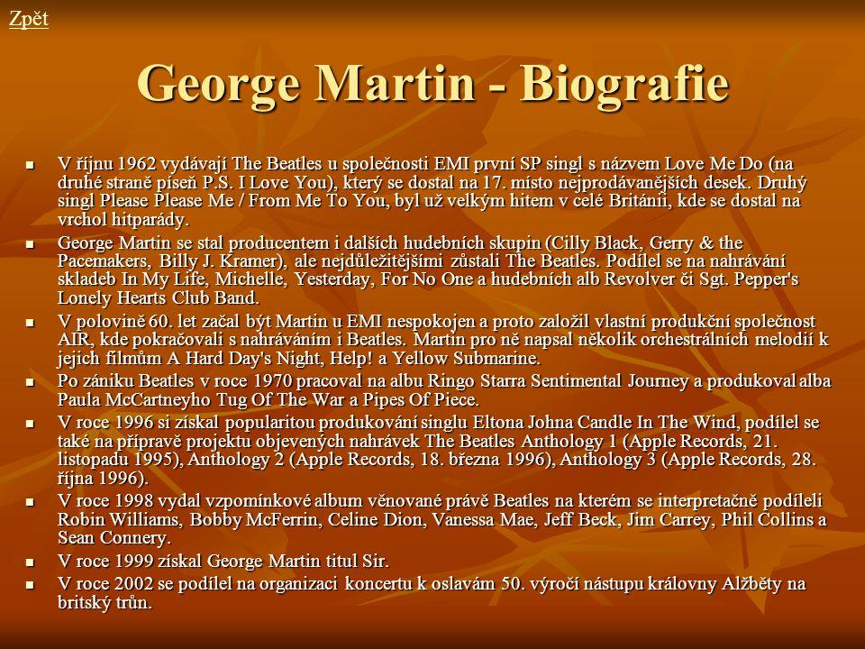George Martin - Biografie V říjnu 1962 vydávají The Beatles u společnosti EMI první SP singl s názvem Love Me Do (na druhé straně píseň P.S. I Love Yo