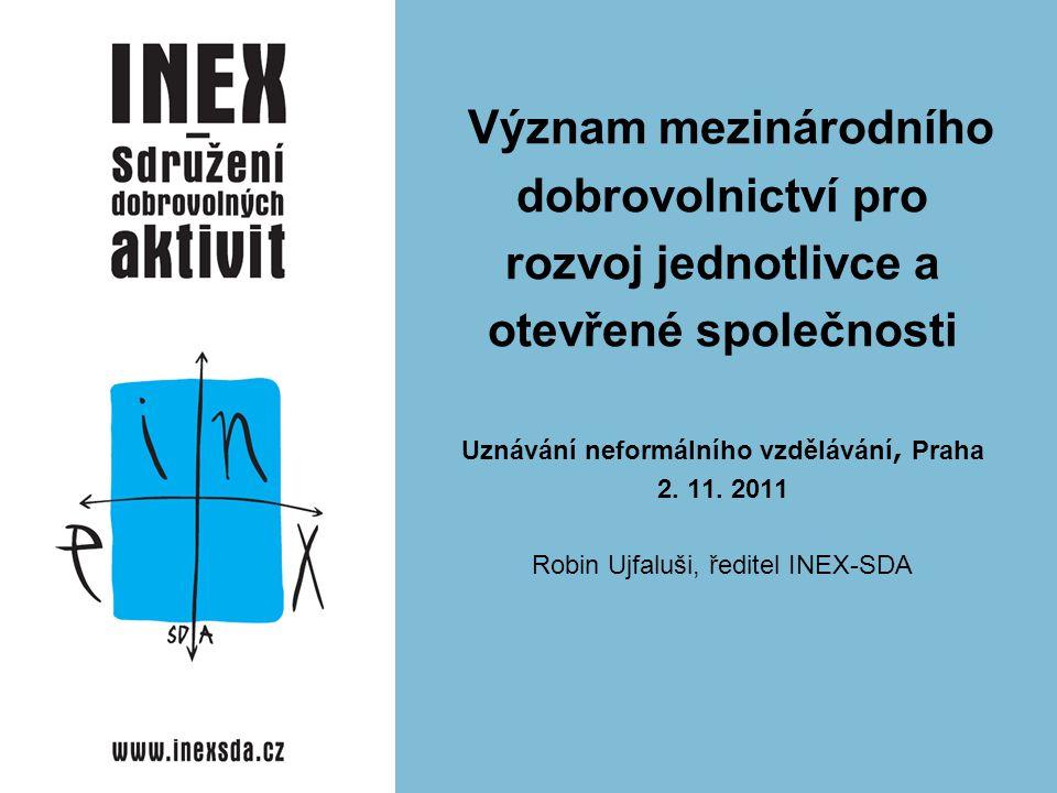 Význam mezinárodního dobrovolnictví pro rozvoj jednotlivce a otevřené společnosti Uznávání neformálního vzdělávání, Praha 2. 11. 2011 Robin Ujfaluši,