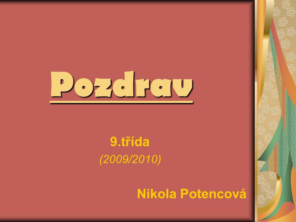Pozdrav 9.třída (2009/2010) Nikola Potencová
