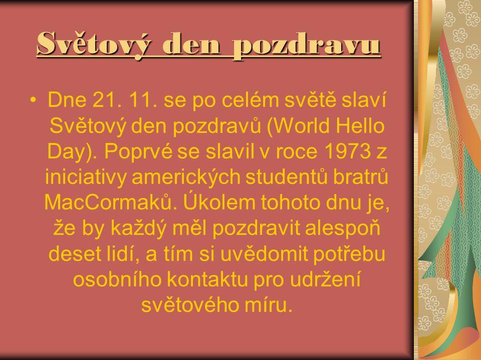 Sv ě tový den pozdravu Dne 21. 11. se po celém světě slaví Světový den pozdravů (World Hello Day).