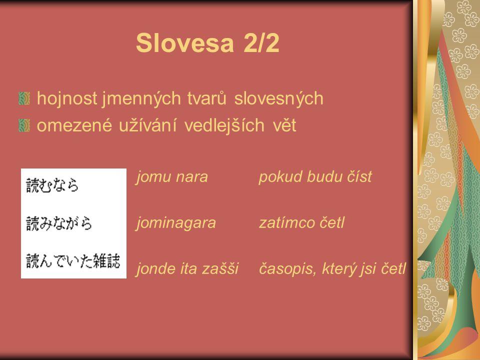 Slovesa 2/2 hojnost jmenných tvarů slovesných omezené užívání vedlejších vět jomu narapokud budu číst jominagarazatímco četl jonde ita zaššičasopis, k