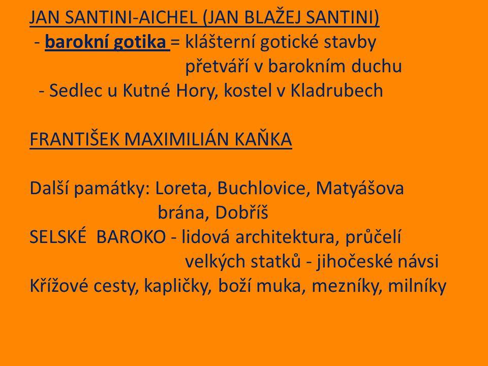 JAN SANTINI-AICHEL (JAN BLAŽEJ SANTINI) - barokní gotika = klášterní gotické stavby přetváří v barokním duchu - Sedlec u Kutné Hory, kostel v Kladrube