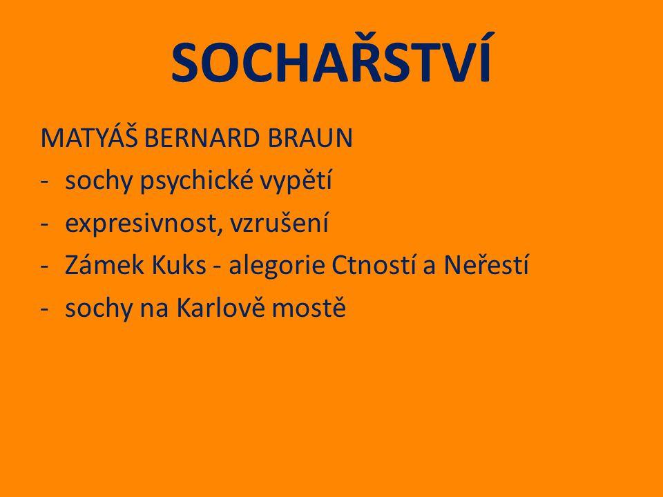 SOCHAŘSTVÍ MATYÁŠ BERNARD BRAUN -sochy psychické vypětí -expresivnost, vzrušení -Zámek Kuks - alegorie Ctností a Neřestí -sochy na Karlově mostě