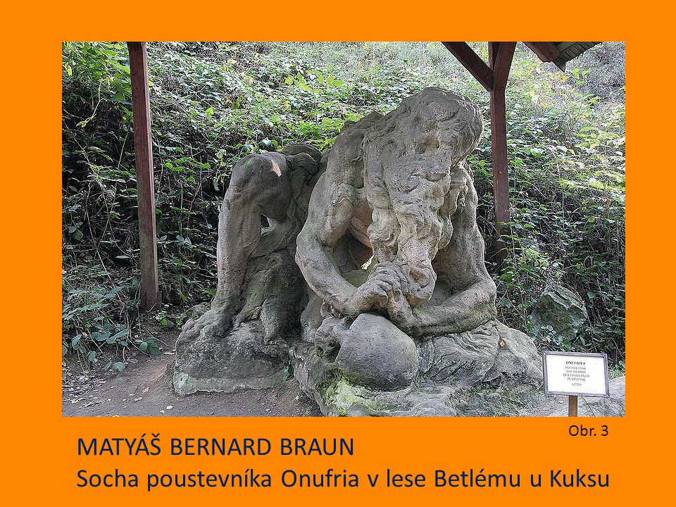 MATYÁŠ BERNARD BRAUN Socha poustevníka Onufria v lese Betlému u Kuksu Obr. 3