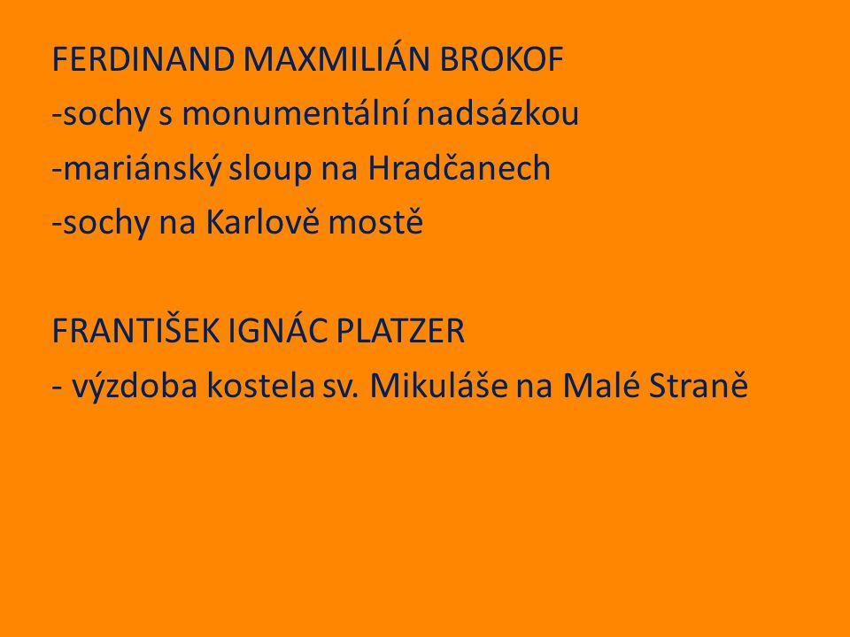 FERDINAND MAXMILIÁN BROKOF -sochy s monumentální nadsázkou -mariánský sloup na Hradčanech -sochy na Karlově mostě FRANTIŠEK IGNÁC PLATZER - výzdoba ko