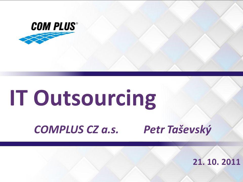 21. 10. 2011 IT Outsourcing COMPLUS CZ a.s. Petr Taševský