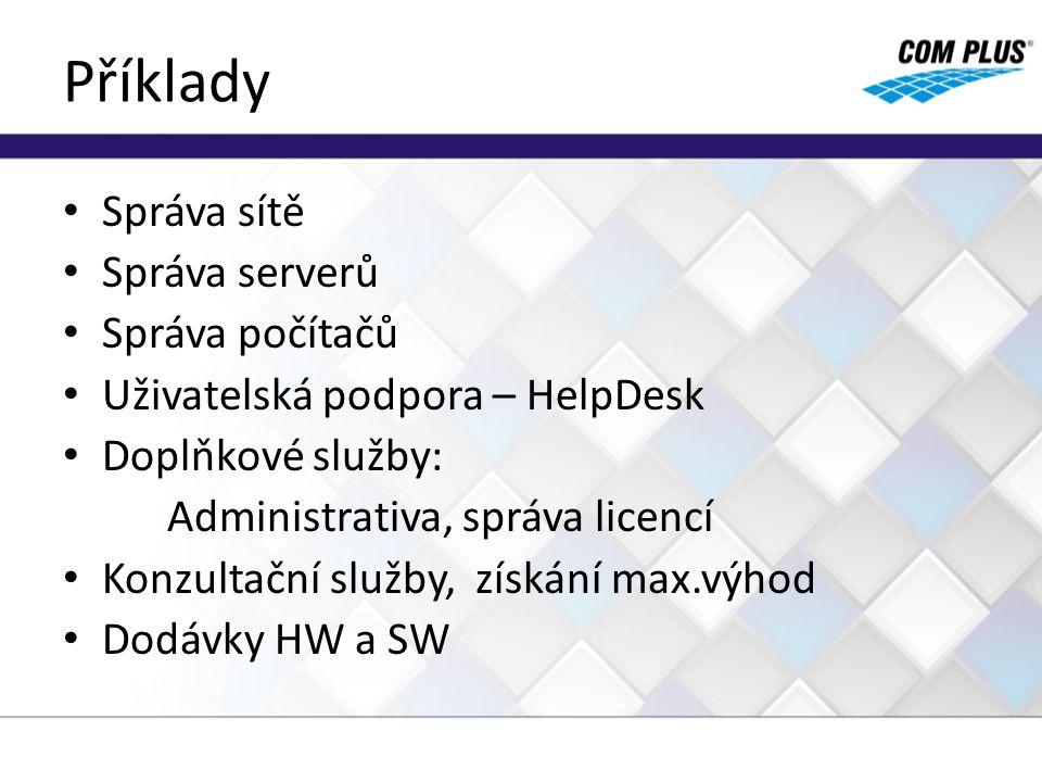 Příklady Správa sítě Správa serverů Správa počítačů Uživatelská podpora – HelpDesk Doplňkové služby: Administrativa, správa licencí Konzultační služby