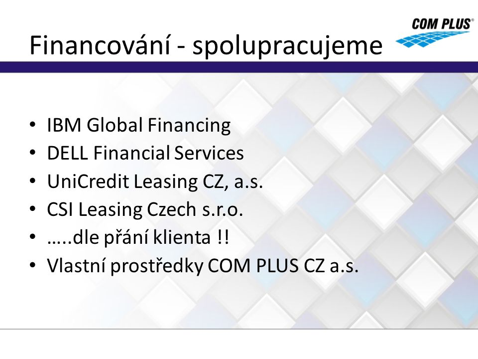 Financování - spolupracujeme IBM Global Financing DELL Financial Services UniCredit Leasing CZ, a.s.
