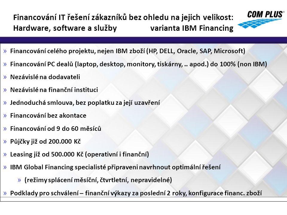 » Financování celého projektu, nejen IBM zboží (HP, DELL, Oracle, SAP, Microsoft) » Financování PC dealů (laptop, desktop, monitory, tiskárny,.. apod.