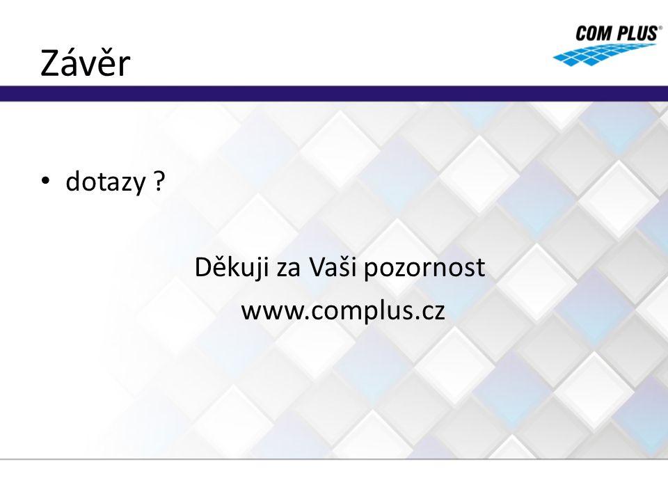 Závěr dotazy ? Děkuji za Vaši pozornost www.complus.cz