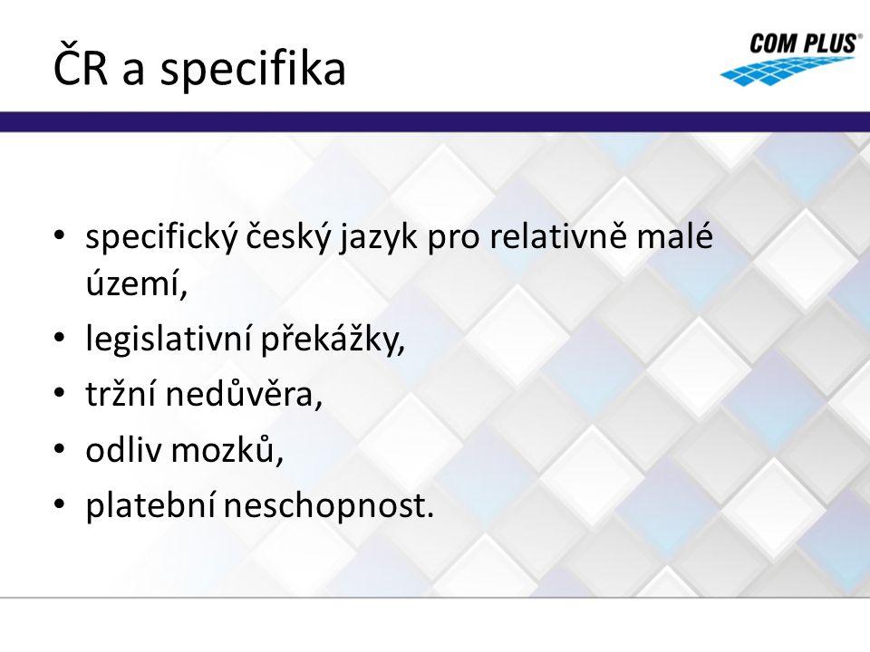 ČR a specifika specifický český jazyk pro relativně malé území, legislativní překážky, tržní nedůvěra, odliv mozků, platební neschopnost.