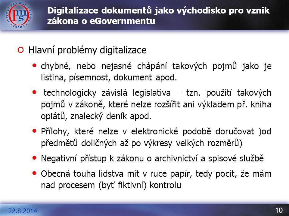 10 Digitalizace dokumentů jako východisko pro vznik zákona o eGovernmentu Hlavní problémy digitalizace chybné, nebo nejasné chápání takových pojmů jak