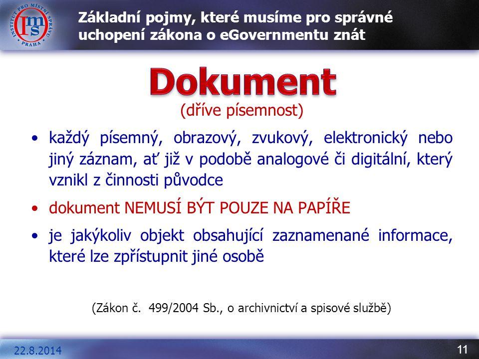 11 Základní pojmy, které musíme pro správné uchopení zákona o eGovernmentu znát (dříve písemnost) každý písemný, obrazový, zvukový, elektronický nebo