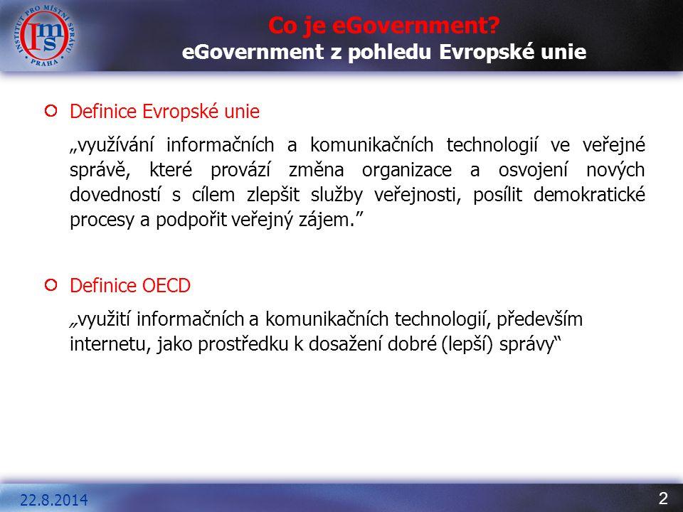 """2 22.8.2014 Co je eGovernment? eGovernment z pohledu Evropské unie Definice Evropské unie """"využívání informačních a komunikačních technologií ve veřej"""