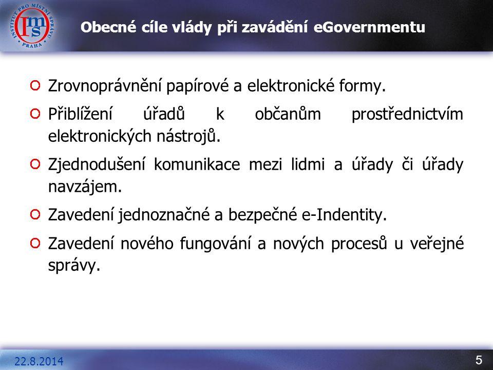 5 Obecné cíle vlády při zavádění eGovernmentu Zrovnoprávnění papírové a elektronické formy. Přiblížení úřadů k občanům prostřednictvím elektronických