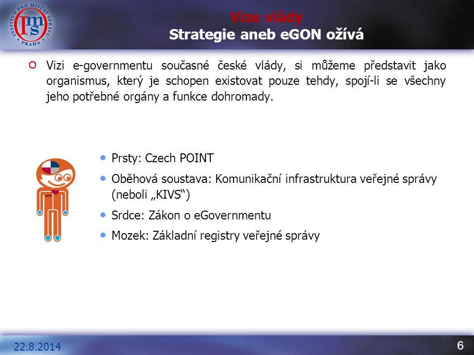 6 Vize vlády Strategie aneb eGON ožívá Vizi e-governmentu současné české vlády, si můžeme představit jako organismus, který je schopen existovat pouze