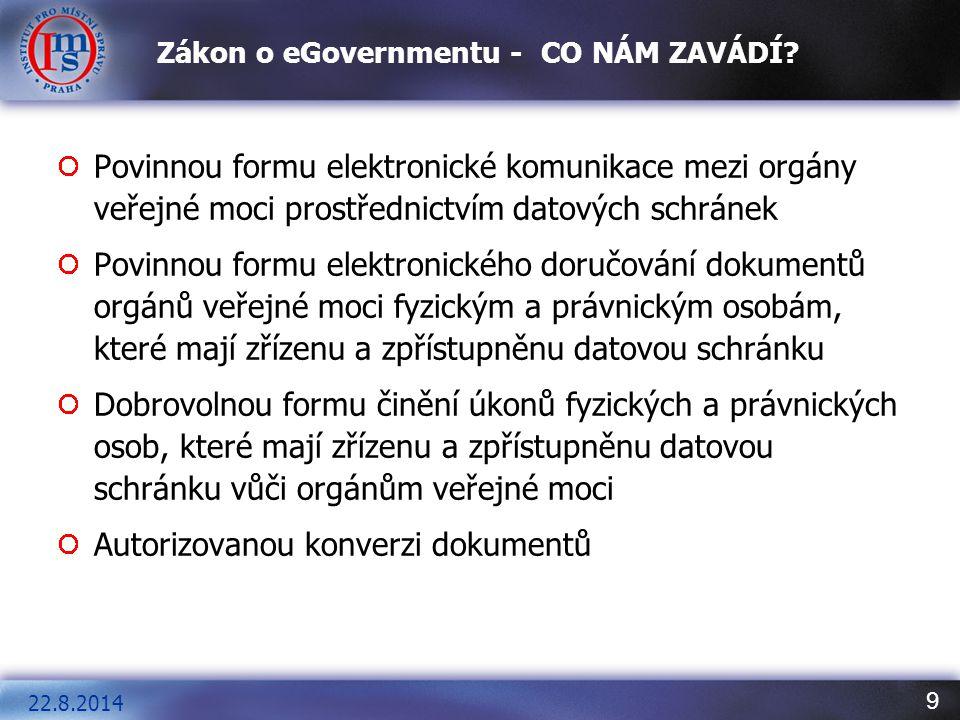 9 Zákon o eGovernmentu -CO NÁM ZAVÁDÍ? Povinnou formu elektronické komunikace mezi orgány veřejné moci prostřednictvím datových schránek Povinnou form