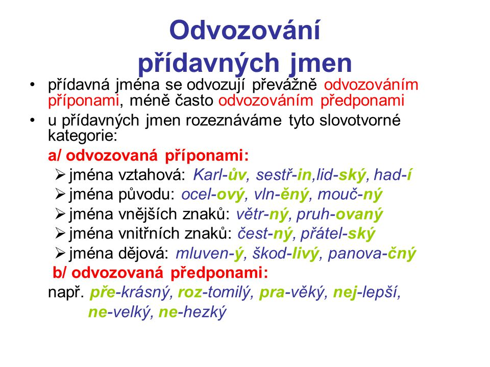 Odvozování sloves slovesa se tvoří odvozováním příponami a častěji než jména se tvoří předponovým odvozováním a/ odvozovaná příponami :  z podstatných jmen: noc-ovat, hnízd-it, zednič-it  z přídavných jmen: bohat-nout, šediv-ět  ze sloves: map-ovat, doděl-ávat, brázd-it  z příslovcí a citoslovcí: opozd-it se, cink-at b/ odvozovaná předponami: např.