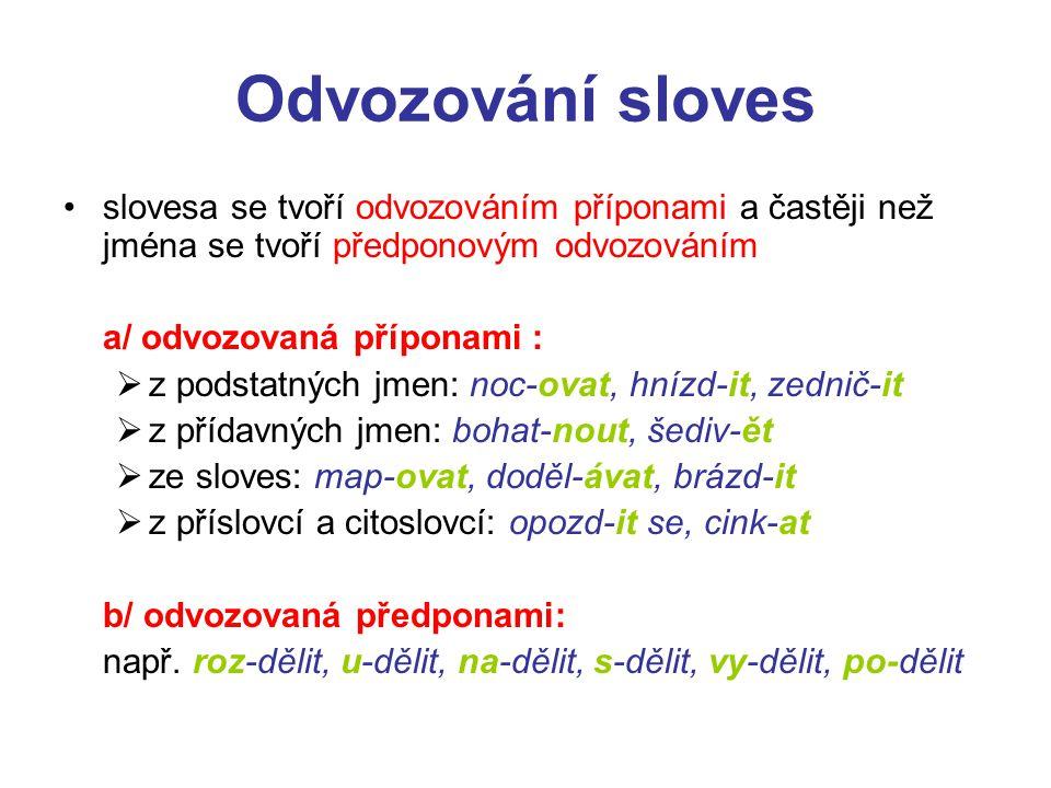 Odvozování sloves slovesa se tvoří odvozováním příponami a častěji než jména se tvoří předponovým odvozováním a/ odvozovaná příponami :  z podstatnýc