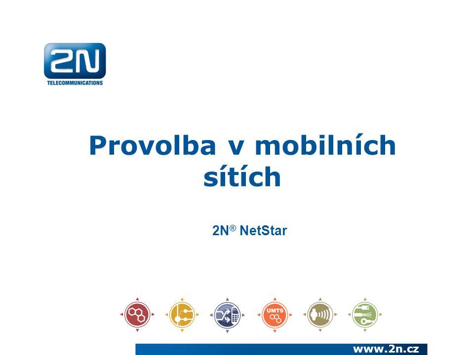 Provolba v mobilních sítích www.2n.cz 2N ® NetStar
