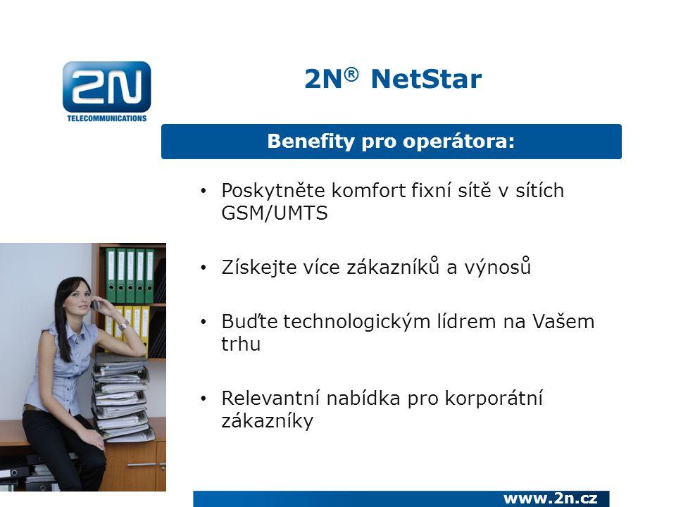 Benefity pro operátora: www.2n.cz Poskytněte komfort fixní sítě v sítích GSM/UMTS Získejte více zákazníků a výnosů Buďte technologickým lídrem na Vašem trhu Relevantní nabídka pro korporátní zákazníky 2N ® NetStar