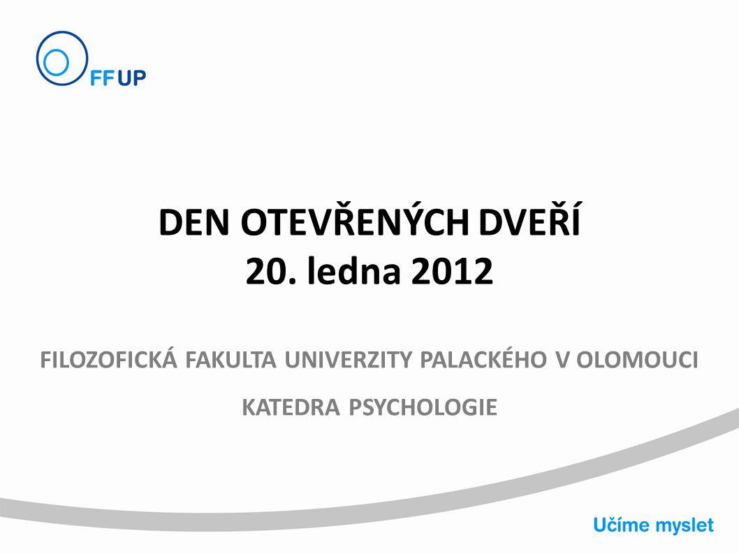 DEN OTEVŘENÝCH DVEŘÍ 20. ledna 2012 FILOZOFICKÁ FAKULTA UNIVERZITY PALACKÉHO V OLOMOUCI KATEDRA PSYCHOLOGIE