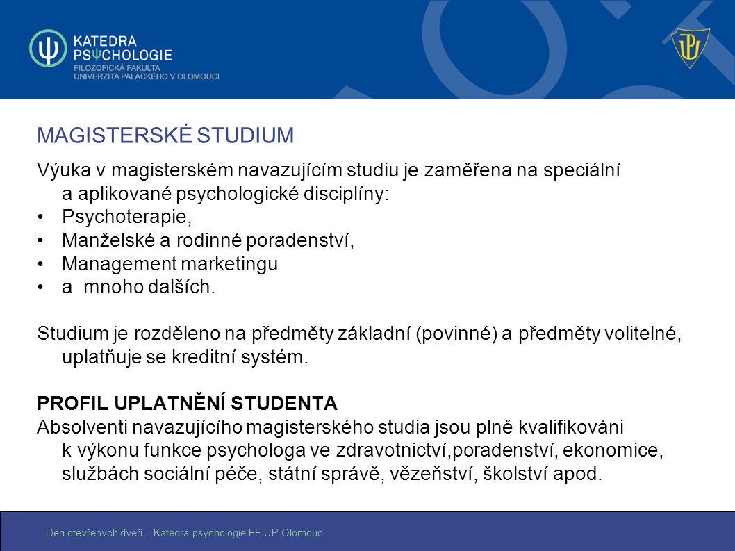 Den otevřených dveří – Katedra psychologie FF UP Olomouc MAGISTERSKÉ STUDIUM Výuka v magisterském navazujícím studiu je zaměřena na speciální a apliko