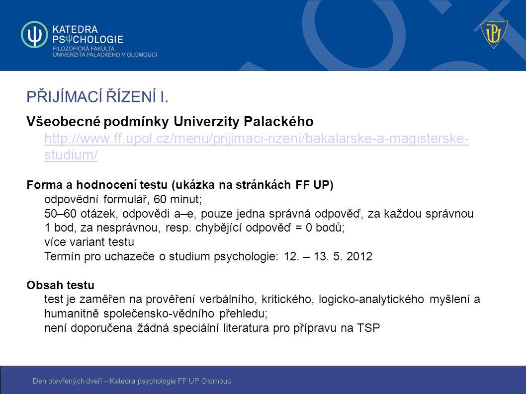 Den otevřených dveří – Katedra psychologie FF UP Olomouc PŘIJÍMACÍ ŘÍZENÍ I. Všeobecné podmínky Univerzity Palackého http://www.ff.upol.cz/menu/prijim