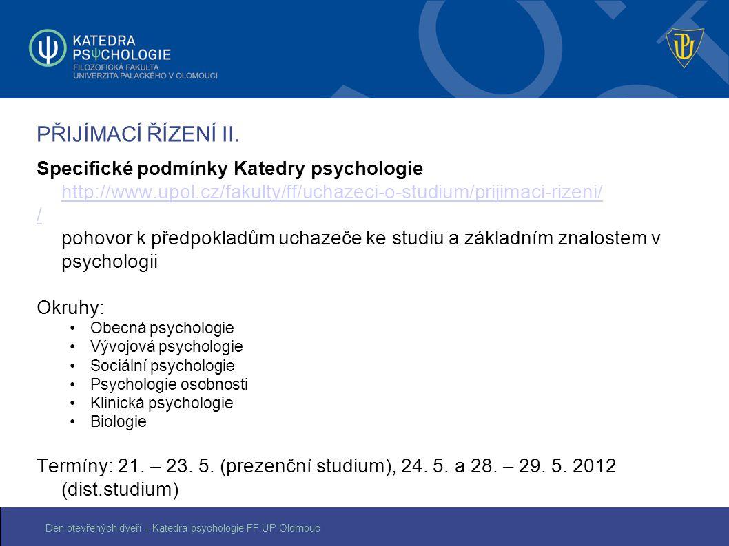 Den otevřených dveří – Katedra psychologie FF UP Olomouc PŘIJÍMACÍ ŘÍZENÍ II. Specifické podmínky Katedry psychologie http://www.upol.cz/fakulty/ff/uc