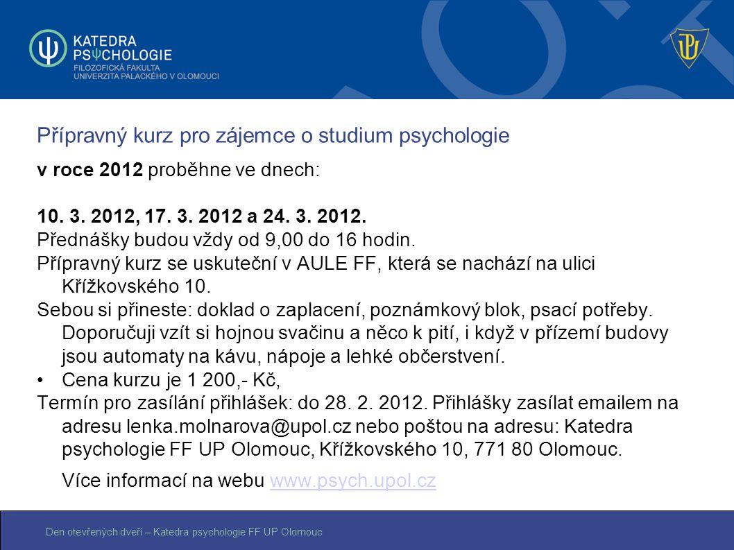 Den otevřených dveří – Katedra psychologie FF UP Olomouc Přípravný kurz pro zájemce o studium psychologie v roce 2012 proběhne ve dnech: 10. 3. 2012,